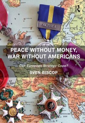 Peace Without Money, War Without Americans: Can European Strategy Cope? - Biscop, Sven