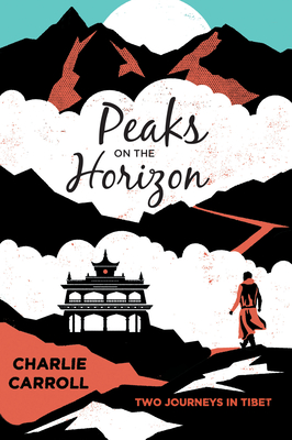 Peaks on the Horizon: Two Journeys in Tibet - Carroll, Charlie