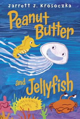 Peanut Butter and Jellyfish - Krosoczka, Jarrett J