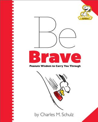 Peanuts: Be Brave: Peanuts Wisdom to Carry You Through - Schulz, Charles M (Creator)