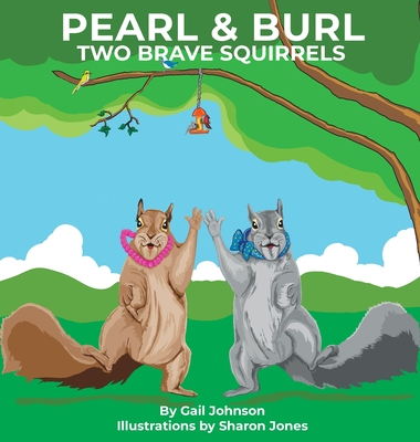 Pearl & Burl: Two Brave Squirrels - Johnson, Gail
