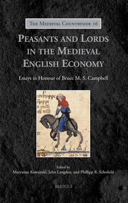 Peasants and Lords in the Medieval English Economy: Essays in Honour of Bruce M.S. Campbell - Kowaleski, Maryanne (Editor), and Langdon, John (Editor), and Schofield, Phillipp R (Editor)