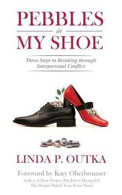 Pebbles in My Shoe: Three Steps to Breaking through Interpersonal Conflict - Outka, Linda P