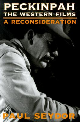 Peckinpah: The Western Films--A Reconsideration - Seydor, Paul