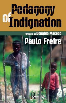 Pedagogy of Indignation - Freire, Paulo, and Macedo, Donaldo P (Foreword by)