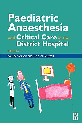 Pediatric Anesthesia and Critical Care in the Hospital - Morton, Neil S. (Editor), and Peutrell, Jane M. (Editor)