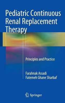 Pediatric Continuous Renal Replacement Therapy: Principles and Practice - Assadi, Farahnak, and Sharbaf, Fatemeh