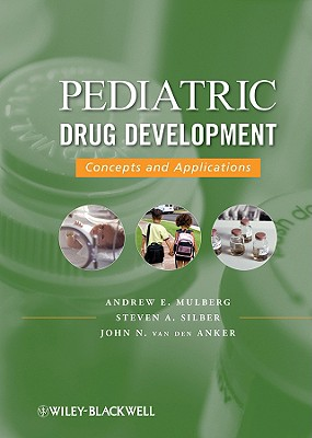 Pediatric Drug Development: Concepts and Applications - Mulberg, Andrew E, MD, and Silber, Steven A, and van den Anker, John N, MD