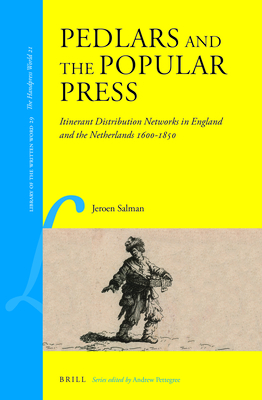 Pedlars and the Popular Press: Itinerant Distribution Networks in England and the Netherlands 1600-1850 - Salman, Jeroen
