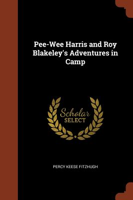 Pee-Wee Harris and Roy Blakeley's Adventures in Camp - Fitzhugh, Percy Keese