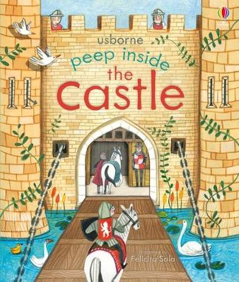 Peep Inside the Castle - Milbourne, Anna, and Sala, Felicita (Illustrator)