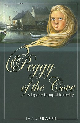 Peggy of the Cove: A Legend Brought to Reality - Fraser, Ivan