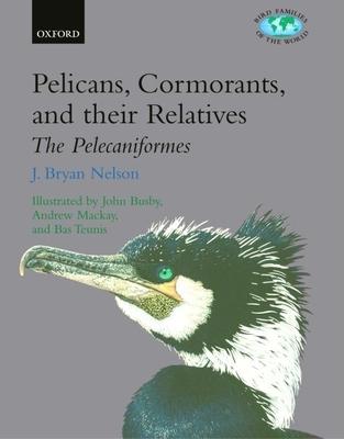 Pelicans, Cormorants and Their Relatives: Pelecanidae, Sulidae, Phalacrocoracidae, Anhingidae, Fregatidae, Phaethontidae - Nelson, Bryan