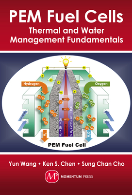 PEM Fuel Cells: Thermal and Water Management Fundamentals - Wang, Yun, and Chen, Ken S, and Cho, Sun Chan