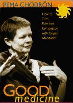 Pema Chodron: Good Medicine