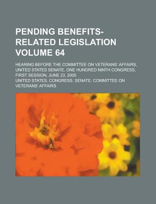 Pending Benefits-Related Legislation; Hearing Before the Committee on Veterans' Affairs, United States Senate, One Hundred Ninth Congress, First Sessi - Affairs, United States Congress