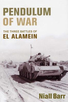 Pendulum of War: The Three Battles of El Alamein - Barr, Niall, Dr.