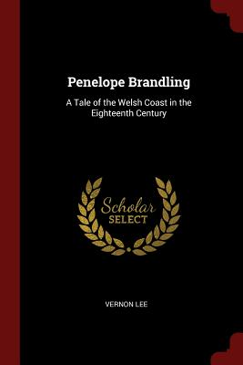 Penelope Brandling: A Tale of the Welsh Coast in the Eighteenth Century - Lee, Vernon