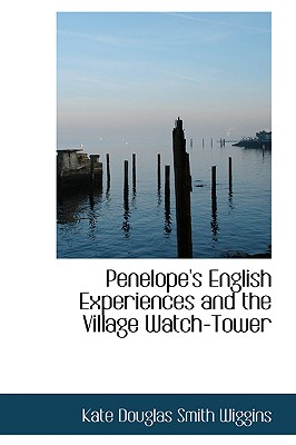 Penelope's English Experiences and the Village Watch-Tower - Wiggins, Kate Douglas Smith