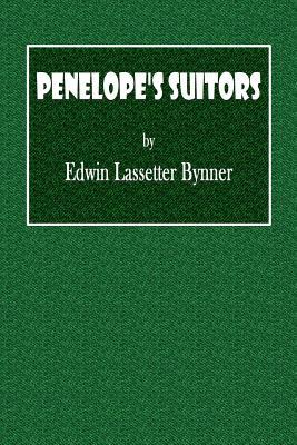 Penelope's Suitors - Bynner, Edwin Lassetter