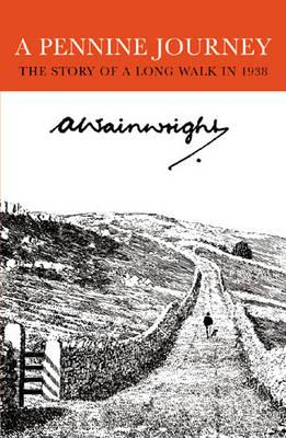 Pennine Journey: The Story of a Long Walk in 1938 - Wainwright, Alfred
