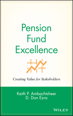 Pension Fund Excellence: Creating Value for Stockholders - Ambachtsheer, Keith P, and Ezra, Don