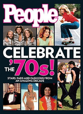 People Celebrate the '70s!: Stars, Fads and Fashions from an Amazing Decade - Durkee, Cutler (Editor)