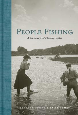 People Fishing: A Century of Photographs - Levine, Barbara, B.S., M.A., and Ramey, Paige