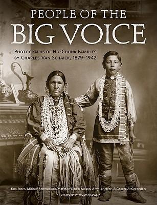 People of the Big Voice: Photographs of Ho-Chunk Families by Charles Van Schaick, 1879-1942 - Jones, Tom, Sir, and Schmudlach, Michael, and Mason, Matthew Daniel