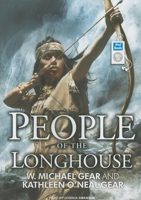 People of the Longhouse - Gear, Kathleen O'Neal, and Gear, W Michael, and Swanson, Joshua (Narrator)