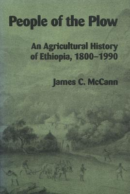 People of the Plow: An Agricultural History of Ethiopia, 1800a 1990 - McCann, James C, and Thomas Leiper Kane Collection (Library of Congress Hebraic Section)