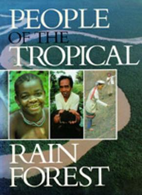 People of the Tropical Rain Forest: (In Association with Smithsonian Institution Traveling Exhibition Service.) - Denslow, Julie Sloan (Photographer), and Padoch, Christine, Professor (Photographer)