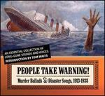 People Take Warning! Murder Ballads & Disaster Songs 1913-1938