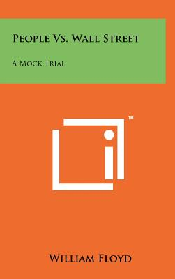 People vs. Wall Street: A Mock Trial - Floyd, William