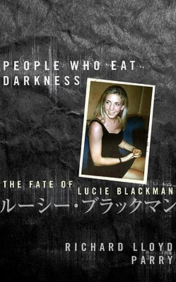 People Who Eat Darkness: The Fate of Lucie Blackman - Parry, Richard Lloyd