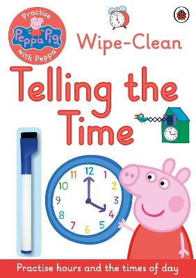 Peppa Pig: Practise with Peppa: Wipe-Clean Telling the Time -