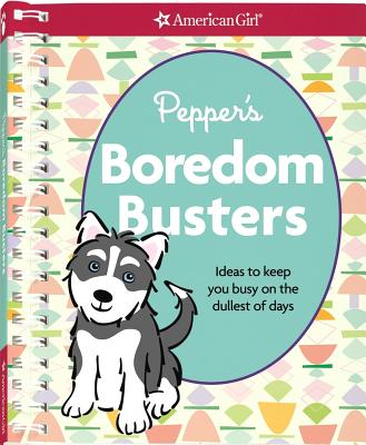 Pepper's Boredom Busters: Ideas to Keep You Busy on the Dullest of Days - American Girl (Creator)