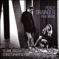Percy Grainger: Folk Music - Christopher Glynn (piano); Claire Booth (soprano)
