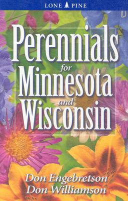 Perennials for Minnesota and Wisconsin - Engebretson, Don, and Williamson, Don