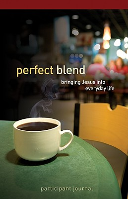 Perfect Blend Participant Journal: Bringing Jesus Into Everyday Life - Wesleyan Publishing House (Compiled by)