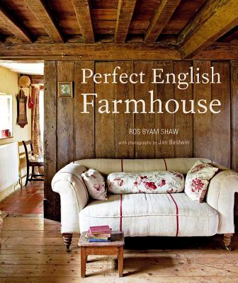 Perfect English Farmhouse - Shaw, Ros Byam, and Baldwin, Jan (Photographer)