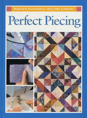 Perfect Piecing - Rodale Press Staff, and Soltys, Karen Costello (Editor), and Schneider, Sally (Editor)