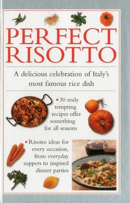 Perfect Risotto: A Delicious Celebration of Italy's Most Famous Rice Dish - Ferguson, Valerie (Editor)