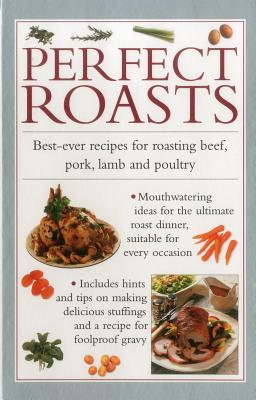 Perfect Roasts: Best-Ever Recipes for Roasting Beef, Pork, Lamb and Poultry - Ferguson, Valerie