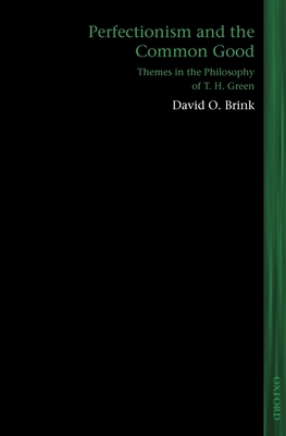 Perfectionism and the Common Good: Themes in the Philosophy of T. H. Green - Brink, David O