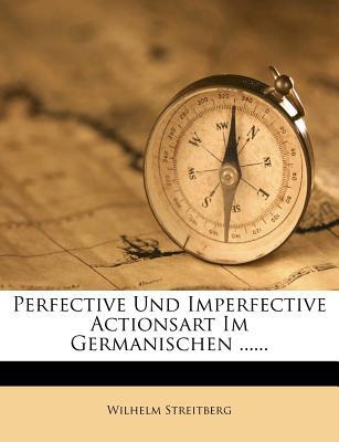 Perfective Und Imperfective Actionsart Im Germanischen ...... - Streitberg, Wilhelm