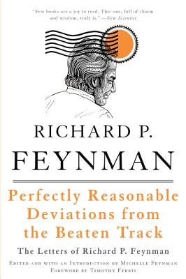 Perfectly Reasonable Deviations from the Beaten Track - Feynman, Richard Phillips, PH.D., and Feynman, Michelle (Editor), and Ferris, Timothy (Foreword by)