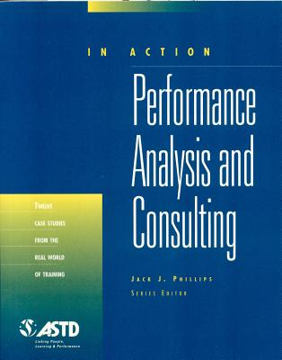 Performance Analysis and Consulting: In Action Case Study Series - Phillips, Jack J