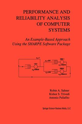 Performance and Reliability Analysis of Computer Systems: An Example-Based Approach Using the SHARPE Software Package - Sahner, Robin A., and Trivedi, Kishor, and Puliafito, Antonio