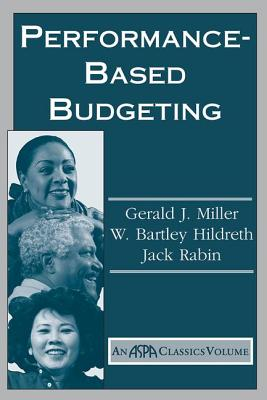 Performance Based Budgeting - Miller, Gerald, and Hildreth, W Bartley, and Rabin, Jack